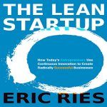 Eric Ries - The Lean Startup - How Todays Entrepreneurs Use Continuous Innovation to Create Radically Successful Businesses