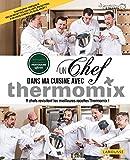 Un chef dans ma cuisine avec Thermomix: 9 chefs revisitent les...