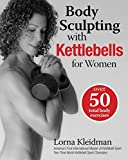 Body Sculpting with Kettlebells for Women: Over 50 Total Body Exercises (Body Sculpting Bible)
