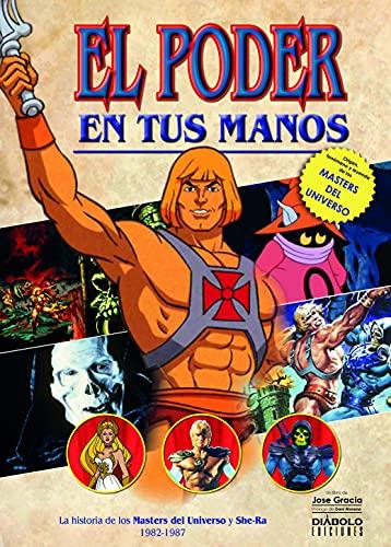 El Poder En Tus Manos. La Historia De Los Masters Del Universo Y She-Ra