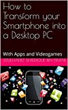 How to Transform your Smartphone into a Desktop PC: With Apps and Videogames (Smartphones Book 1)