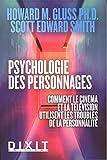 La psychologie des personnages - Comment le cinéma et la télévision utilisent les...