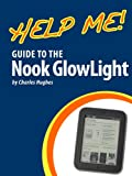 Help Me! Guide to the Nook GlowLight: Step-by-Step User Guide for Barnes and Noble's First Backlit eReader