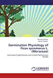 Germination Physiology of Ficus sycomorus L. (Moraceae): Germinant Establishment and Growth Performance Studies