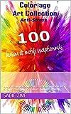 Coloriage Art Collection Anti-Stress: Album de coloriage adulte anti-stress contenant 100 dessins et motifs exceptionnels à colorier (Coloriage Adulte)