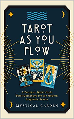 Tarot As You Flow: A Practical, Bullet-Style Tarot Guidebook...