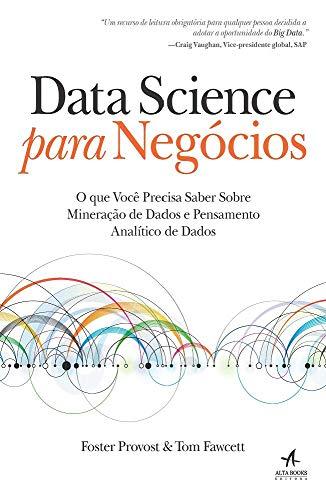 Data Science Para Negócios. O que Você Precisa Saber Sobre Mineração de Dados e Pensamento Analítico de Dados