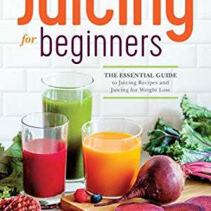 Juicing for Beginners: The Essential Guide to Juicing Recipes and Juicing for Weight Loss 16 - My Weight Loss Today