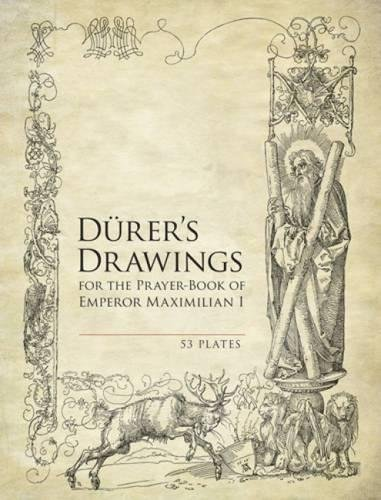 Durer's Drawings for the Prayer-Book of Emperor Maximilian...