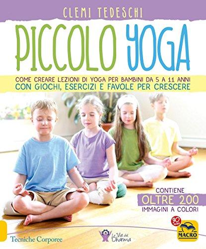 Piccolo yoga. Come creare lezioni di yoga per bambini da 5 a 11 anni con giochi, esercizi e favole...