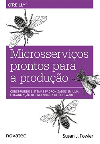 Microsserviços Prontos Para a Produção: Construindo Sistemas Padronizados em uma Organização de Engenharia de Software
