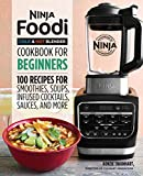 Ninja Foodi Cold & Hot Blender Cookbook For Beginners: 100 Recipes for Smoothies, Soups, Sauces, Infused Cocktails, and More