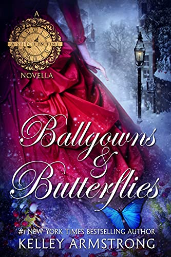 Ballgowns & Butterflies: A Stitch in Time Holiday Novella by [Kelley Armstrong]