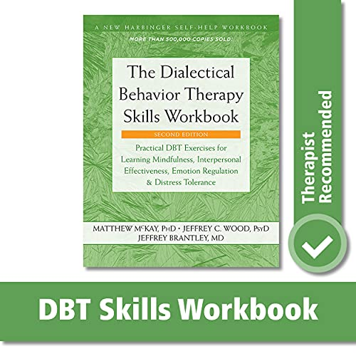 The Dialectical Behavior Therapy Skills Workbook: Practical...