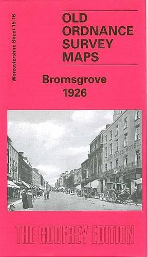 Bromsgrove 1926: Worcestershire Sheet 15.16 (Old Ordnance Survey Maps of Worcestershire)