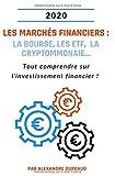 Les marchés financiers : la bourse, les ETF, la cryptommonaie...: Tout comprendre sur...