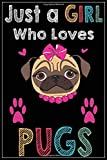 Just a Girl Who Loves PUGS: PUGS Journal, Notebook Or Diary For True PUGS Lovers and Dogs Lovers, Blank Lined Interior, 6x9 Notebook, Lined, 120 Pages. Perfect Gift for PUGS Lover Gifts.