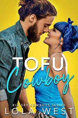 Tofu Cowboy: A Steamy Small Town Romantic Comedy (Big Sky Cowboys Book 1) by [Lola West]