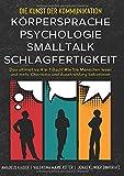 Die Kunst der Kommunikation mit KÖRPERSPRACHE | PSYCHOLOGIE | SMALLTALK | SCHLAGFERTIGKEIT: Das ultimative 4 in 1 Buch! Wie Sie Menschen lesen und mehr Charisma und Ausstrahlung bekommen