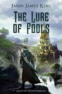 The Lure of Fools (Age of the Infinite Book 1) by [Jason James King]