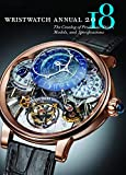 Wristwatch Annual 2018: The Catalog of Producers, Prices, Models, and...