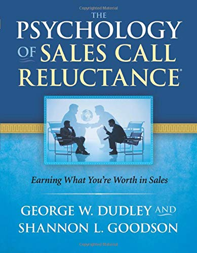 The Psychology of Sales Call Reluctance: Earning What You're...