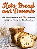 Keto Bread and Desserts: The Complete Guide with 85 Homemade Ketogenic Bakery and Sweet Recipes (Homemade Keto Bread and Desserts Book 2)