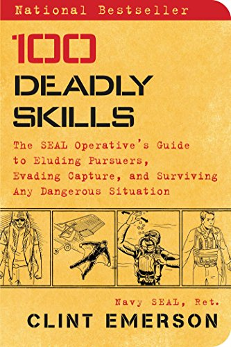100 Deadly Skills: The SEAL Operative's Guide to Eluding...