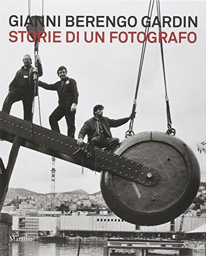 Gianni Berengo Gardin. Storie di un fotografo. Catalogo della mostra (Venezia, 1 febbraio-12 maggio 2013). Ediz. illustrata