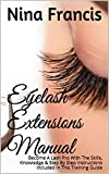 Eyelash Extensions Manual: Become A Lash Pro With The Skills, Knowledge & Step By Step Instructions Included In This Training Guide
