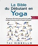 Yoga: La bible du débutant en Yoga: 63 postures illustrées pour perdre du poids,...