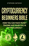 Cryptocurrency: Beginners Bible - How You Can Make Money Trading and Investing in Cryptocurrency like Bitcoin, Ethereum and altcoins