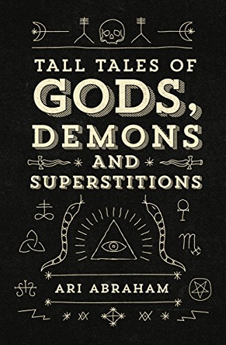 Tall tales of gods, demons and superstitions (english edition)