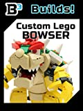 B3 Builds! Custom LEGO Bowser
