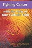 Fighting Cancer With the Help of Your Catholic Faith