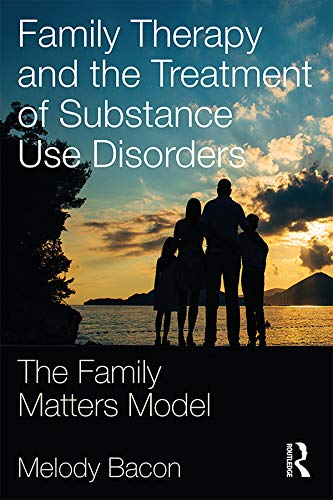 Family Therapy and the Treatment of Substance Use Disorders:...