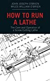 How to Run a Lathe: The Care and Operation of a Screw Cutting Lathe