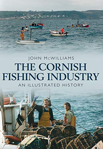 The Cornish Fishing Industry: An Illustrated History