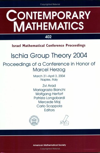 Ischia Group Theory 2004: Proceedings of a Conference in Honor of Marcel Herzog
