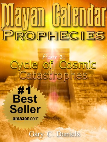 Mayan Calendar Prophecies| Part 3: Cycle of Cosmic Catastrophes