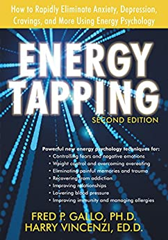 Energy Tapping: How to Rapidly Eliminate Anxiety, Depression, Cravings, and More Using Energy Psychology by [Fred Gallo, Harry Vincenzi]