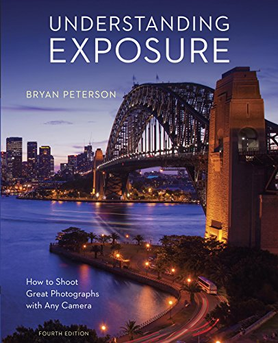 Understanding Exposure, Fourth Edition: How to Shoot Great...