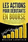 LES ACTIONS POUR DÉBUTANTS EN BOURSE: Le guide de l'investisseur en actions et ETF....