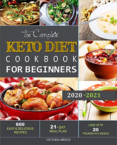 The Complete Keto Diet Cookbook For Beginners #2020: 600 Easy and Delicious Recipes - 21- Day Meal Plan - Lose Up to 20 Pounds in 3 Weeks 1