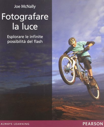 Fotografare la luce. Esplorare le infinite possibilità del flash. Ediz. illustrata