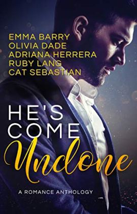 He's Come Undone: A Romance Anthology by [Adriana Herrera, Emma Barry, Olivia Dade, Ruby Lang, Cat Sebastian]