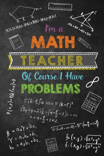 I'm a Math Teacher Of Course I Have Problems: Journal with...