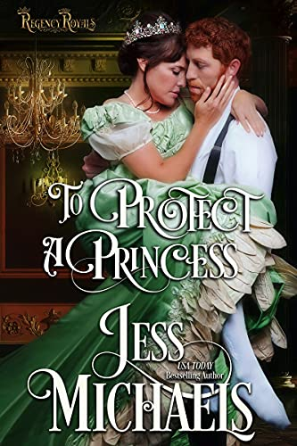 To Protect a Princess (Regency Royals Book 1) by [Jess Michaels]