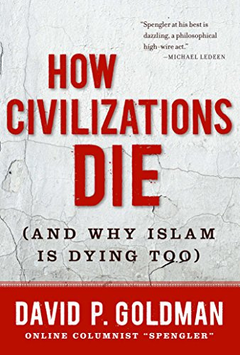How Civilizations Die: (And Why Islam Is Dying Too) by [David Goldman]