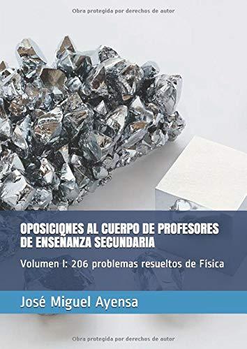 OPOSICIONES AL CUERPO DE PROFESORES DE ENSEÑANZA SECUNDARIA: Volumen I 206 problemas resueltos de F